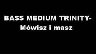 BASS MEDIUM TRINITY- Mowisz i masz