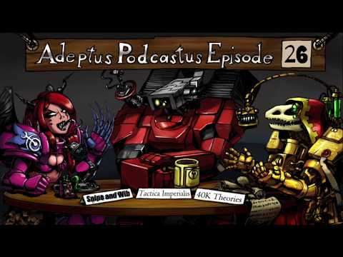Adeptus Podcastus - A Warhammer 40,000 Podcast - Episode 26 ft. Snipe and Wib