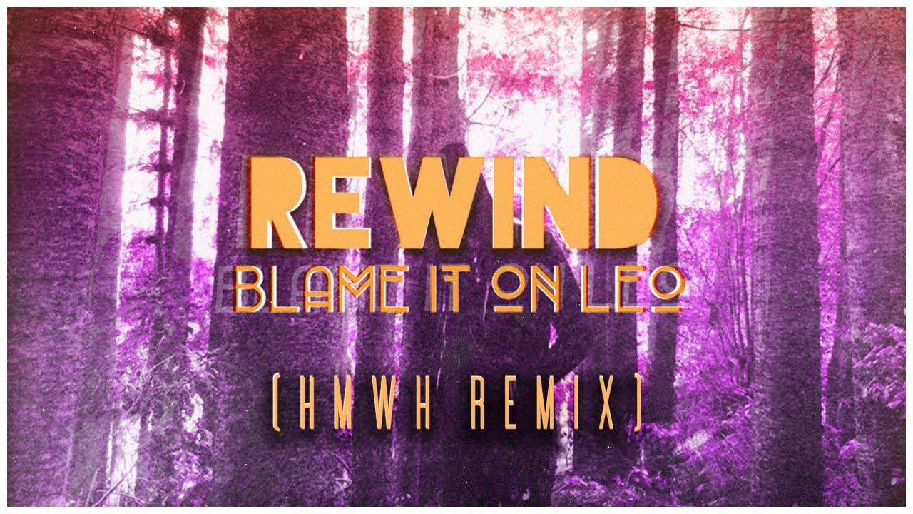 Blame It On Leo - Rewind [HMWH Remix]
