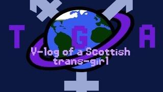 V-log Of A Scottish Trans Girl 11/08/15