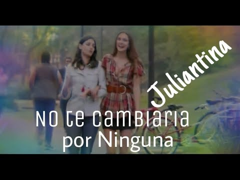 "JULIANTINA "" No Te Cambiaria por Ninguna "" #Juliantina #JulianayValentina #AmarAMuerte"