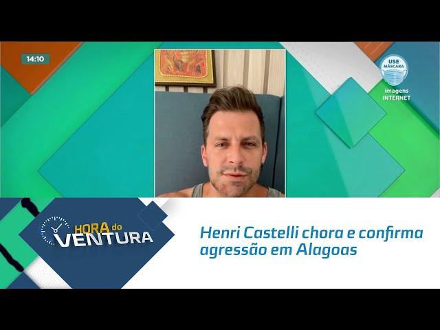 Henri Castelli chora e confirma agressão em Alagoas