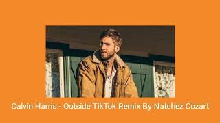 Calvin Harris - Outside TikTok Remix By Natchez Cozart