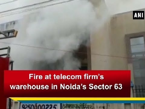 Fire At Telecom Firm's Warehouse In Noida's Sector 63 - Uttar Pradesh News