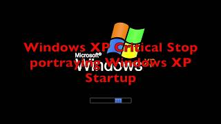 Windows XP Startup/Shutdown made with Windows XP Critical Stop