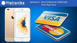 Iphone 6s - How To Remove Credit Card from App Store - Fliptroniks.com
