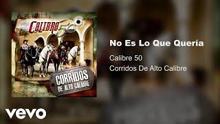 Calibre 50 - No Es Lo Que Quería (Audio)