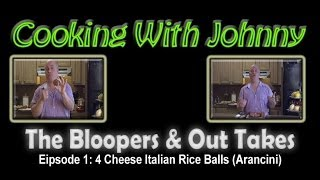 The Blooper Reel: Cooking With Johnny (episode 1) 4 Cheese Italian Rice Balls (arancini)