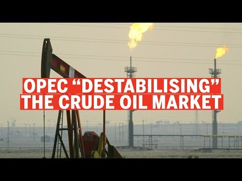 "OPEC is ""destabilising"" the crude oil market"