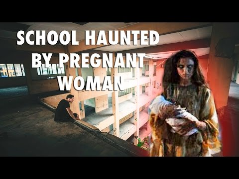 ABANDONED SCHOOL HAUNTED BY PREGNANT WOMAN!