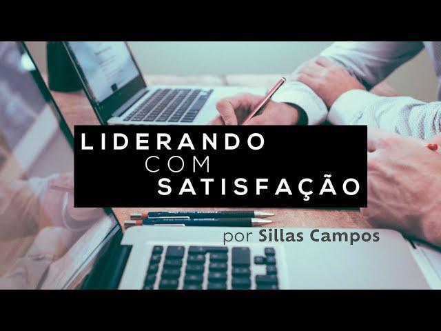 Liderando com satisfação por Sillas Campos