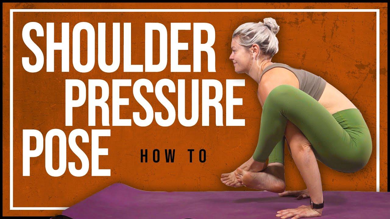 How To Do Shoulder Pressure Pose   Yoga Arm Balance Tutorial