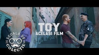 TOY - Acelasi Film Videoclip Oficial