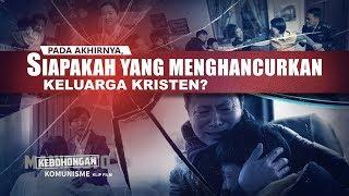 Kebohongan Komunisme - Klip Film(5)Pada akhirnya, Siapakah yang Menghancurkan Keluarga Kristen?
