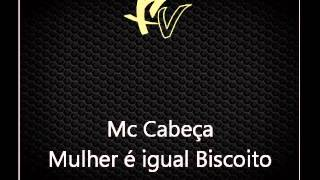 Repeat youtube video Mc Cabeça - Mulher é igual Biscoito [DJS BRUNNO SACODE E FILIPE SONIC]