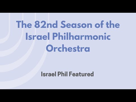 The 82nd Season of the Israel Philharmonic Orchestra