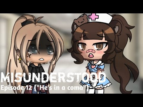 """Misunderstood •Episode Ep 12• {""""He's In A Coma""""}"""