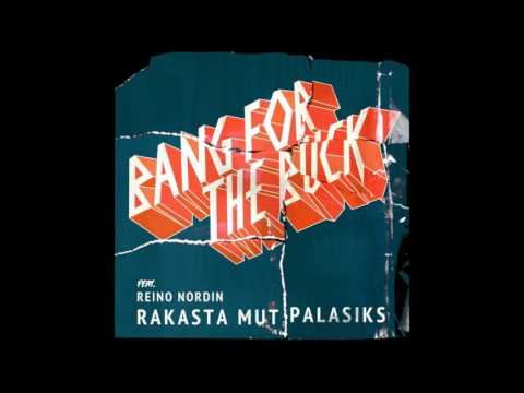 Bang For The Buck - Rakasta mut palasiks (feat. Reino Nordin)