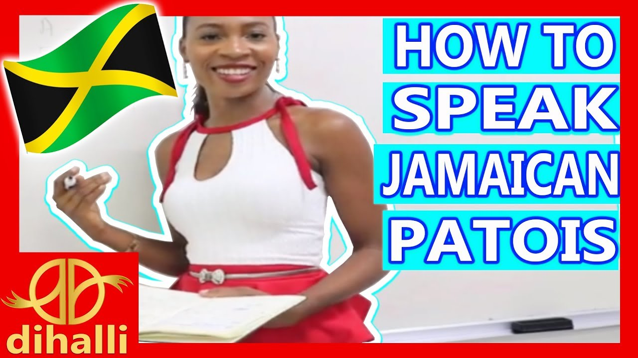 Chat Patois: Learn How To Speak Real Jamaican Patwa