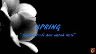 Gambar cover SPRING - Kerana Budi Aku Jatuh Hati ~ LIRIK ~