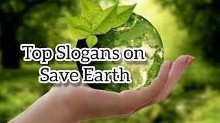 Top Slogans On Save Earth | Best Slogan & Quotes On Save Earth | Go Green Slogans