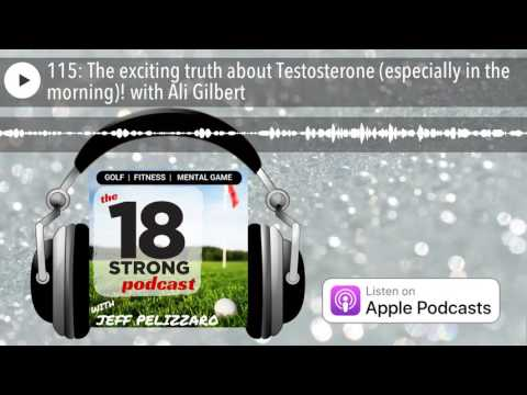 115: The exciting truth about Testosterone (especially in the morning)! with Ali Gilbert