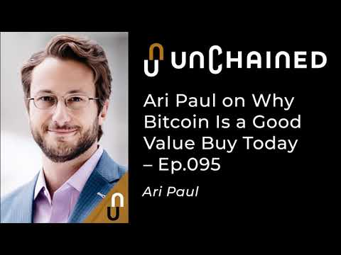 Ari Paul On Why Bitcoin Is A Good Value Buy Today – Ep.95