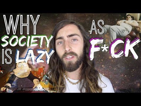 Why Society is Lazy As F*ck... (& How to Escape It)