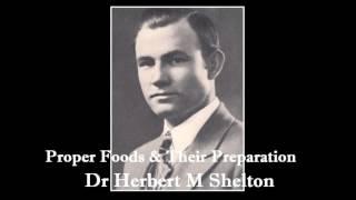 Dr Herbert M  Shelton Natural Hygiene Proper Foods & Their Preparation