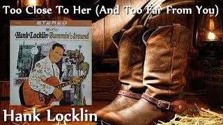 Watch Hank Locklin Too Close To Her and Too Far From You video