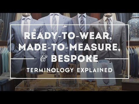 Bespoke vs Made To Measure & Ready To Wear - Suits, Shirts, Shoes Explained