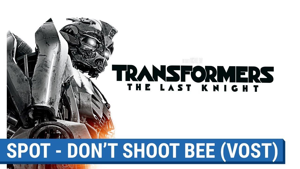 TRANSFORMERS : THE LAST KNIGHT -  DON'T SHOOT BEE   (VOST) [actuellement au cinéma]