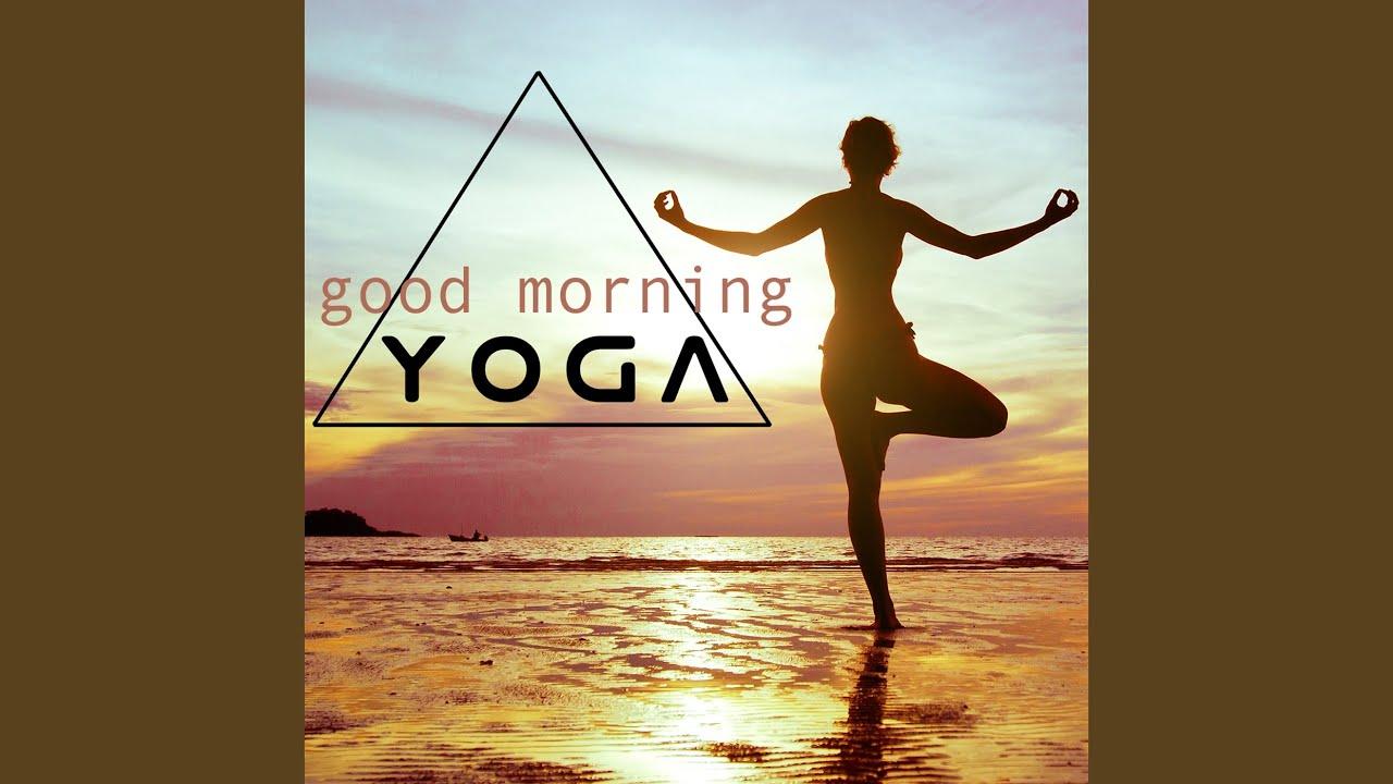 Good Morning Yoga Music For Yoga Meditation Youtube