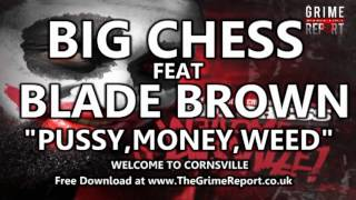 UK Rap World - BIG CHESS FT BLADE BROWN - PUSSY,MONEY,WEED