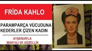 Frida Kahlo makyajı bahane - Kendi ağzından hayat hikayesi