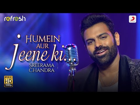 Humein Aur Jeene Ki - Sreerama Chandra | Sony Music Refresh 🎶 | Ajay Singha