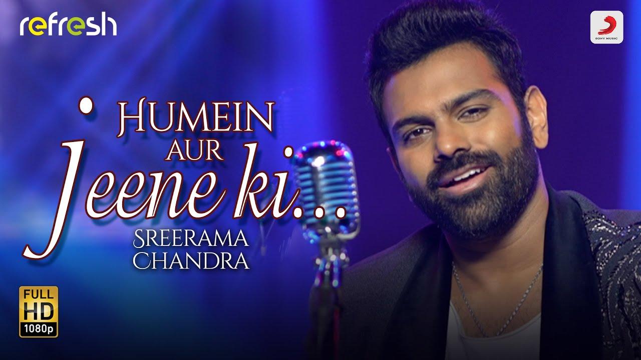Download Humein Aur Jeene Ki - Sreerama Chandra | Sony Music Refresh 🎶 | Ajay Singha