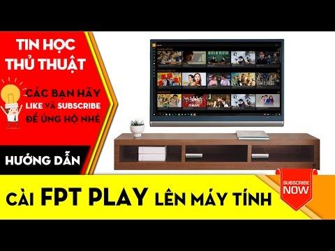 THỦ THUẬT TIN HỌC | Hướng Dẫn Cài đặt FPT Play Lên Máy Tính Xem TV Miễn Phí