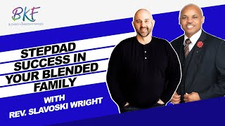 Stepdad Success In Your Blended Family with Slavoski Wright | Blended Kingdom Families