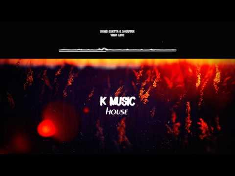 David Guetta & Showtek - Your Love (HOUSE REMIX). [K-MUSIC HOUSE EDIT].