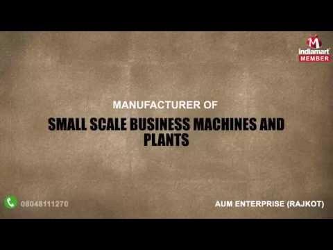 Small Scale Business Machines And Plants By Aum Enterprise, Rajkot
