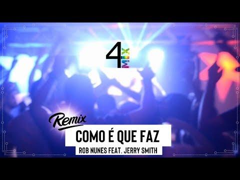 4MIX / COMO É QUE FAZ (REMIX) - ROB NUNES FEAT. JERRY SMITH / CLIPE NÃO OFICIAL