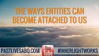 The Different Ways Spirit Entities Can Become Attached to Us - Inner Light Works