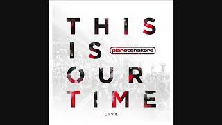 Planetshakers This Is Our Time Full Album