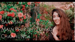 Baarish | Main Phir Bhi Tumko Chaahunga l Half Girlfriend Mashup Cover (by Nalini Krishnan)