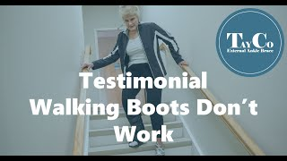 Walking Boots Do Not Work - TayCo Testimonial