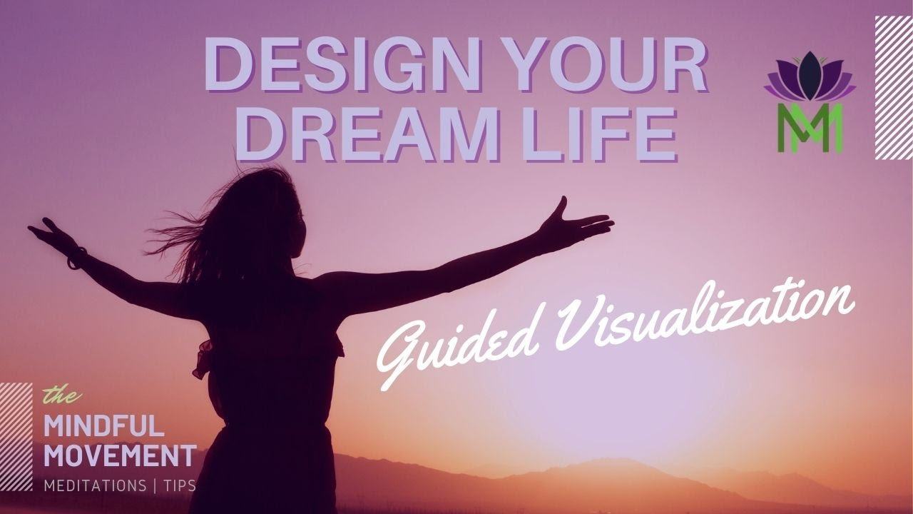 Design your Dream Life: A Guided Visualization and Meditation / The Mindful Movement