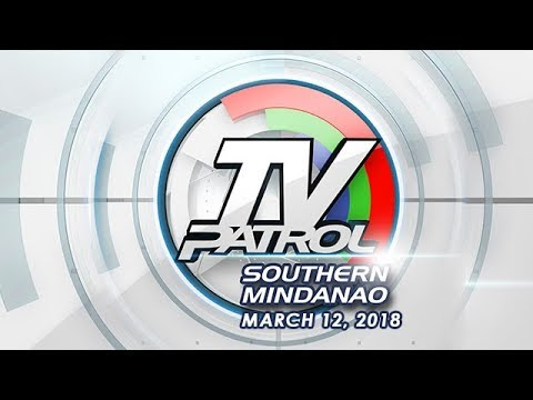 TV Patrol Southern Mindanao - Mar 12, 2018