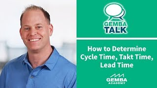 How to Determine Cy¢le Time, Takt Time and Lead Time