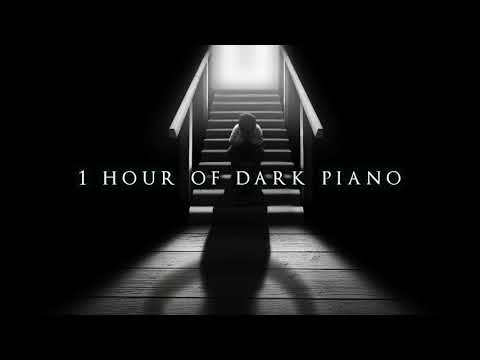 1 Hour of Dark Piano | Dark Piano for Dark Thoughts